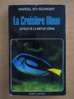 Marcel Isy Schwart - La croisiere bleue