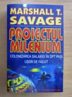 Anticariat: Marshall T. Savage - Proiectul Milenium. Colonizarea galaxiei in opt pasi usor de facut