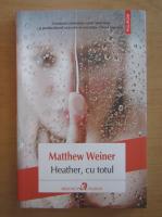 Anticariat: Matthew Weiner - Heather, cu totul