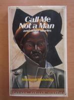 Anticariat: Mtutuzeli Matshoba - Call Me Not a Man