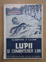 P. A. Manteifel - Lupii si combaterea lor