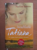 Paullina Simons - Inoubliable Tatiana