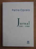 Anticariat: Petre Oprea - Jurnal 1981-1988
