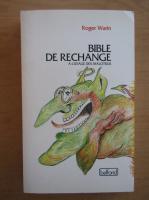 Anticariat: Roger Warin - Bible de rechange