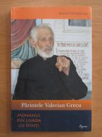 Romeo Petrasciuc - Parintele Valerian Grecu, monahul din livada cu sfinti