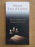 Sfantul Luca al Crimeii - Talcuire la rugaciunea sfantului Efrem Sirul
