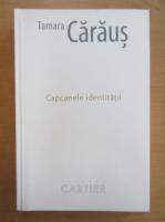 Anticariat: Tamara Caraus - Capcanele identitatii