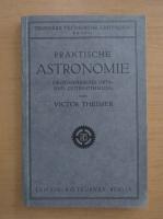 Victor Theimer - Praktische Astronomie Geographische Orts und Zeit Bestimmung