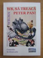 W8, sa treaca Peter Pan!