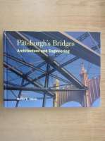 Walter C. Kidney - Pittsburgh's Bridges. Architecture and Engineering