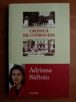 Adriana Saftoiu - Cronica de Cotroceni