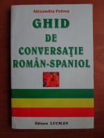 Alexandra Petrea - Ghid de conversatie Roman-Spaniol