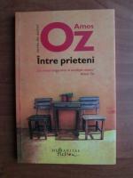 Amos Oz - Intre prieteni