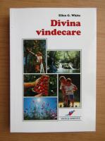 Anticariat: Ellen G. White - Divina vindecare