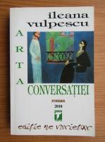 Anticariat: Ileana Vulpescu - Arta conversatiei