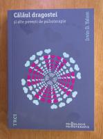 Irvin D. Yalom - Calaul dragostei si alte povesti de psihoterapie