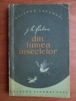 Anticariat: J. H. Fabre - Din lumea insectelor