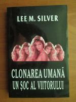 Anticariat: Lee M. Silver - Clonarea umana un soc al viitorului