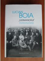 Anticariat: Lucian Boia - Germanofilii. Elita intelectuala romaneasca in anii Primului Razboi Mondial