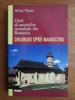 Mihai Vlasie - Ghid al asezarilor monahale din Romania
