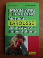 Pierre Noaro - Impariamo l'italiano. Metoda Larousse de invatare a limbii italiene