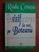 Radu Cosasu - Insisificarea la noi, pe Boteanu