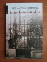 Anticariat: Sanda si Vlad Stolojan - Sa nu plecam toti odata