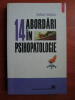 Serban Ionescu - 14 abordari in psihopatologie