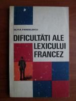 Silvia Pandelescu - Dificultati ale lexicului francez