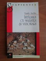 Vasile Andru - Intalniri cu maestri si vizionari