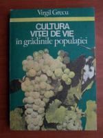 Anticariat: Virgil Grecu - Cultura vitei de vie in gradinile populatiei