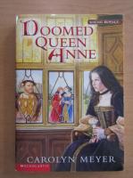 Anticariat: Carolyn Meyer - Doomed Queen Anne