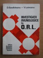 Anticariat: Dorin Sarafoleanu - Investigatii imunologice in O.R.L.