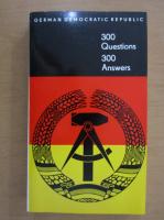 Anticariat: German Democratic Republic. 300 Questions. 300 Answers