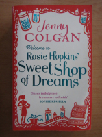 Anticariat: Jenny Colgan - Welcome to Rosie Hopkins' Sweet Shop of Dreams