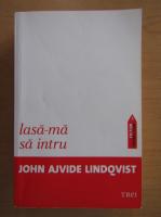 Anticariat: John Ajvide Lindqvist - Lasa-ma sa intru