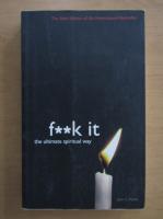 Anticariat: John C. Parkin - F--k it. The ultimate spiritual way