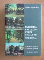 Michaela Cristiana Candea - Evolutia spatiilor verzi brailene. Gradini, parcuri, aliniamente stradale (volumul 2)