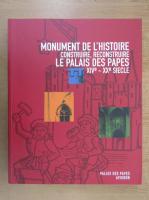 Anticariat: Monument de l'histoire. Construire, reconstruire. Le Palais des Papes. XIVe-XXe siecle