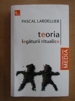 Pascal Lardellier - Teoria legaturii ritualice