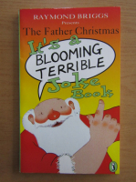 Anticariat: Raymond Briggs - The Father Christmas It's a Blooming Terrible Joke Book