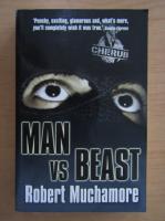Anticariat: Robert Muchamore - Man vs Beast