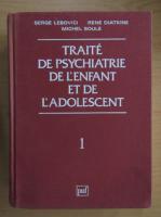 Anticariat: Serge Lebovici - Traite de psychiatrie de l'enfant et de l'adolescent (volumul 1)