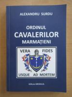 Anticariat: Alexandru Surdu - Ordinul cavalerilor marmatieni