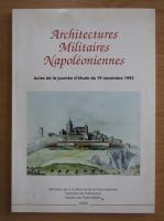 Anticariat: Architectures militaires napoleoniennes. Actes de la journee d'etude du 19 novembre 1993