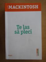 Anticariat: Clare Mackintosh - Te las sa pleci
