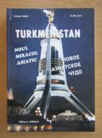 Cristian Pohrib - Turkmenistan. Noul miracol asiatic
