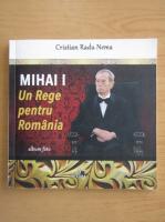 Cristian Radu Nema - Mihai I. Un rege pentru Romania. Album foto