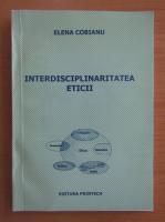 Anticariat: Elena Cobianu - Interdisciplinaritatea eticii