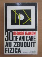 George Gamow - Treizeci de ani care au zguduit fizica